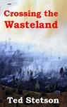 Crossing the Wasteland - Ted Stetson