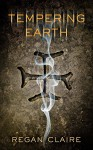 Tempering Earth (Gathering Water Book 2) - Regan Claire