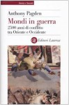 Mondi in guerra. 2500 anni di conflitto tra Oriente e Occidente - Anthony Pagden