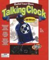 Build Your Own Talking Clock: A Hands-on High Tech Book - Paul Beck