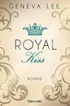 Royal Kiss: Roman (Die Royals-Saga 5) - Geneva Lee, Charlotte Seydel