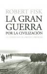 La Gran Guerra Por La Civilizacion/the Great War of Civilization - Robert Fisk, Laura Manero, Verónica Canales, Roberto Falco