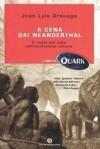 A cena dai Neanderthal. Il ruolo del cibo nell'evoluzione umana - Juan Luis Arsuaga, Raúl Martín, Claudia Marseguerra