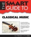 The Smart Guide to Classical Music - Robert Sherman, Philip Seldon