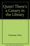 Quiet! There's a Canary in the Library (Easy Reading Picture Books) - Don Freeman