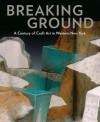Breaking Ground: A Century of Craft Art in Western New York - Barbara Lovenheim, Suzanne Ramljak, Paul J. Smith