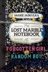 The Lost Marble Notebook of Forgotten Girl & Random Boy - Marie Jaskulka