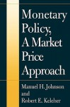 Monetary Policy, a Market Price Approach - Manuel H. Johnson, Robert E. Keleher