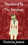 Possesed By The Incubus - Victoria James