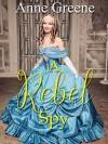 A Rebel Spy - Anne Greene