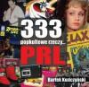 333 popkultowe rzeczy... PRL - Bartek Koziczyński