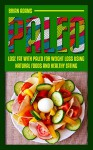 Paleo: Lose Fat with Paleo for Weight Loss Using Natural Foods and Healthy Eating (paleo for beginners,paleo for weight loss,paleo diet,paleo diet plan,paleo diet solution,paleo guide) - Brian Adams