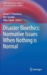 Disaster Bioethics: Normative Issues When Nothing Is Normal - Donal P. O. Mathuna, Bert Gordijn, Mike Clarke