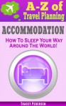 A-Z of Travel Planning: Accommodation. How To Sleep Your Way Around The World! - Tracey Pedersen
