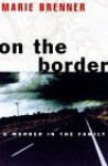On the Border: A Murder in the Family - Marie Brenner