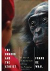 The Bonobo and the Atheist: In Search of Humanism Among the Primates - Frans de Waal
