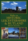 Walks in Historic Leicestershire and Rutland (Historic Walks) - Bryan Waites