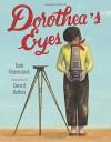 Dorothea's Eyes: Dorothea Lange Photographs the Truth - Barb Rosenstock, Gerard DuBois