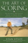 The Art of Scoring: The Ultimate On-Course Guide to Short Game Strategy and Technique - Stan Utley, Matthew Rudy