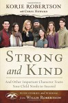 Strong and Kind: And Other Important Character Traits Your Child Needs to Succeed - Korie Robertson, Chrys Howard, Willie Robertson