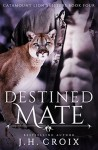 Destined Mate, Paranormal Romance (Catamount Lion Shifters Book 4) - J.H. Croix