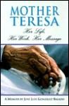 Mother Teresa: Her Life, Her Work, Her Message: A Memoir - José Luis Gonzalez-Balado