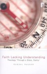 "Faith Lacking Understanding: Theology ""Through a Glass, Darkly"" - Randal Rauser"