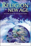 Religion in the New Age: And Other Essays for the Spiritual Seeker - Swami Kriyananda