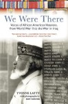 We Were There: Voices of African American Veterans, from World War II to the War in Iraq - Yvonne Latty, Ron Tarver