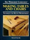 Making Tables and Chairs: Techniques for Better Woodworking (Workshop Companion) - Nick Engler
