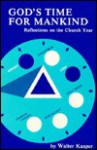 God's time for mankind: Reflections on the church year - Walter Kasper