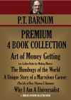 P.T. BARNUM PREMIUM COLLECTION 4 BOOKS Art of Money Getting, The Humbugs of the World, A Unique Story of a Marvelous Career: The Life of Hon. Phineas.T. ... (Timeless Wisdom Collection Book 3090) - P.T. Barnum