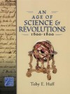 An Age of Science and Revolutions, 1600-1800 - Toby E. Huff