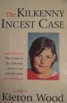 The Kilkenny Incest Case - Kieron Wood