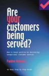 Are Your Customers Being Served? - How to Boost Profits by Delivering Exceptional Customer Service - Pauline Rowson