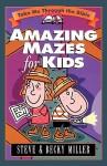Amazing Mazes for Kids - Steve Miller, Becky Miller