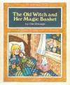 The Old Witch and Her Magic Basket - Ida DeLage, Ellen Sloan