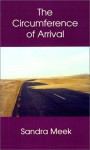The Circumference of Arrival - Sandra Meek