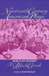 Nineteenth Century American Plays: Seven Plays Including The Black Crook - Myron Matlaw