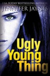 Ugly Young Thing - Jennifer Jaynes