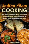 Indian Slow Cooking: Over 50 Easy and Delicious Meaty, Vegetarian and Vegan Indian Recipes, Gluten-Free Desserts for Your Slow Cooker Plus Secrets of Indian Spices! (Indian Recipes & Slow Cooker) - Eva Mehler