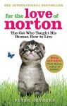 For the Love of Norton: The Cat who Taught his Human How to Live - Peter Gethers