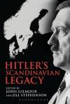 Hitler's Scandinavian Legacy - Jill Stephenson, John Gilmour