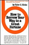 How to Borrow Your Way to a Great Fortune - Tyler G. Hicks