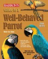Guide to a Well-Behaved Parrot (Barron's) - Mattie Sue Athan