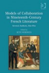 Models of Collaboration in Nineteenth-Century French Literature: Several Authors, One Pen - Seth Whidden