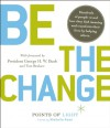 Be the Change!: Change the World. Change Yourself - Michelle Nunn, David Hume Kennerly, Tom Brokaw