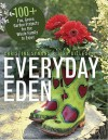 Everyday Eden: 100+ Fun, Green Garden Projects for the Whole Family to Enjoy - Christina Symons, John Gillespie