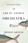 Sounds from The Great Animal Orchestra (Enhanced): Water - Bernie Krause