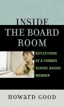 Inside the Board Room: Reflections of a Former School Board Member - Howard Good